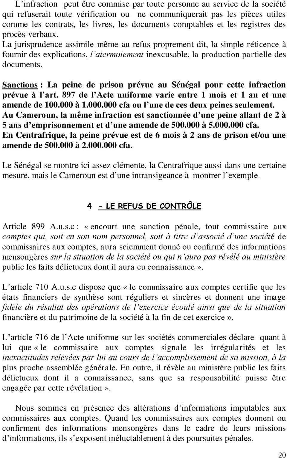La jurisprudence assimile même au refus proprement dit, la simple réticence à fournir des explications, l atermoiement inexcusable, la production partielle des documents.