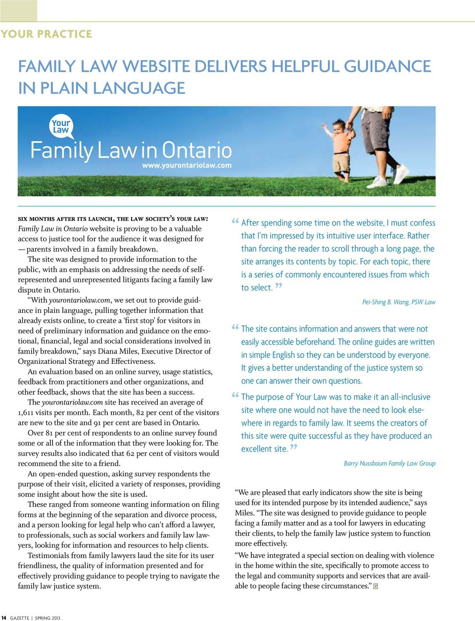 The site was designed to provide information to the public, with an emphasis on addressing the needs of selfrepresented and unrepresented litigants facing a family law dispute in Ontario.