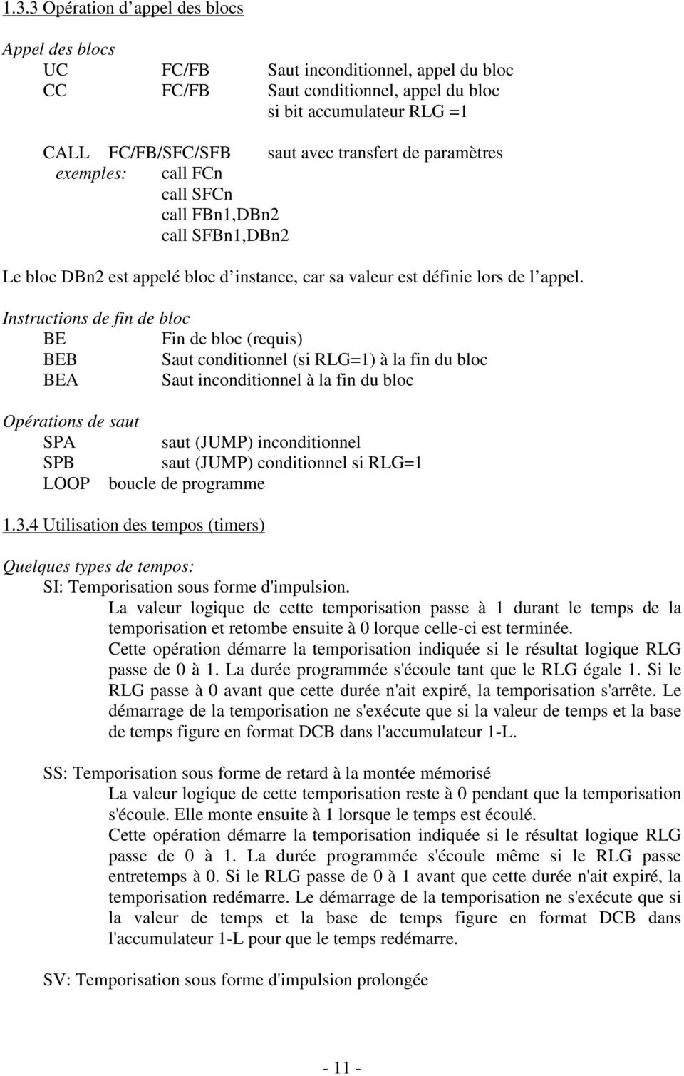 Instructions de fin de bloc BE Fin de bloc (requis) BEB Saut conditionnel (si RLG=1) à la fin du bloc BEA Saut inconditionnel à la fin du bloc Opérations de saut SPA saut (JUMP) inconditionnel SPB