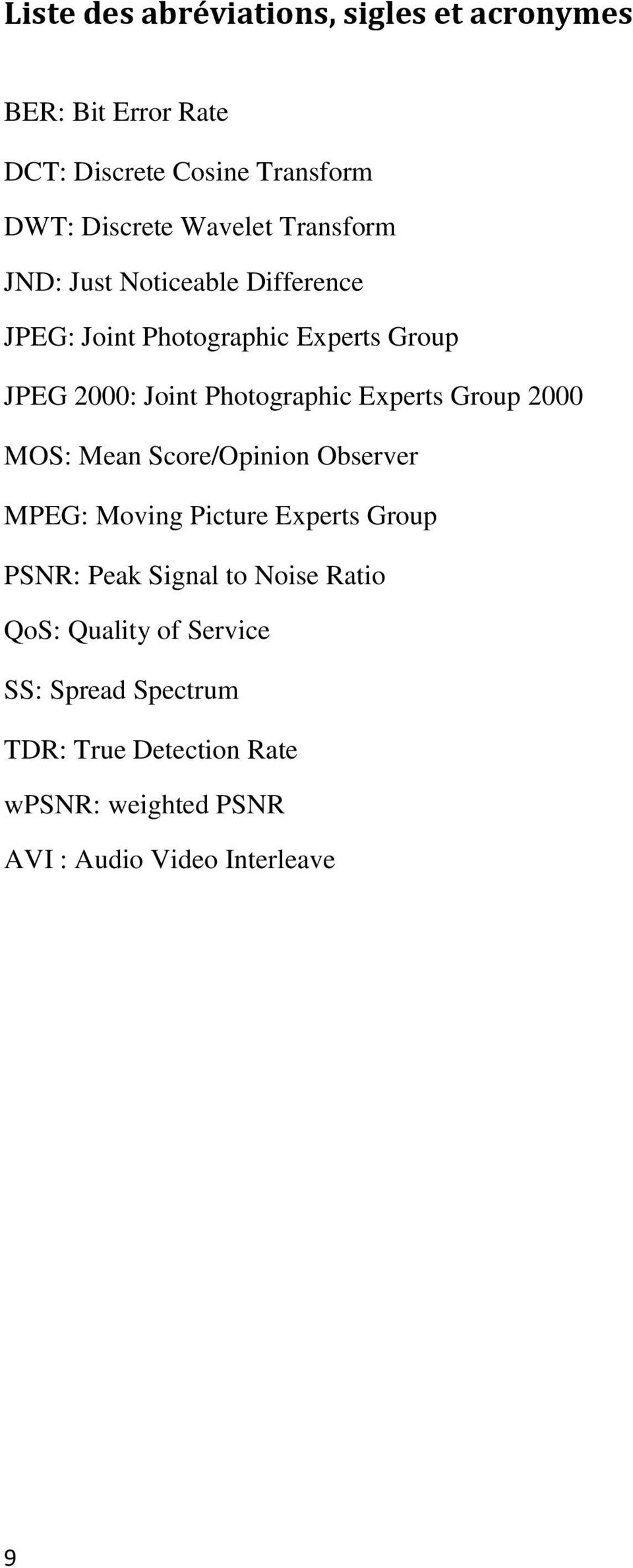 Experts Group 2000 MOS: Mean Score/Opinion Observer MPEG: Moving Picture Experts Group PSNR: Peak Signal to Noise