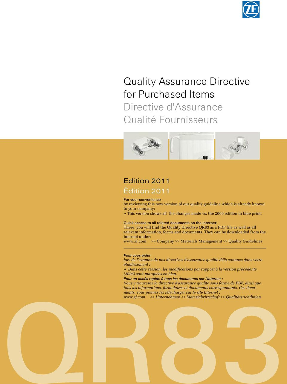 Quick access to all related documents on the internet: There, you will find the Quality Directive QR83 as a PDF file as well as all relevant information, forms and documents.