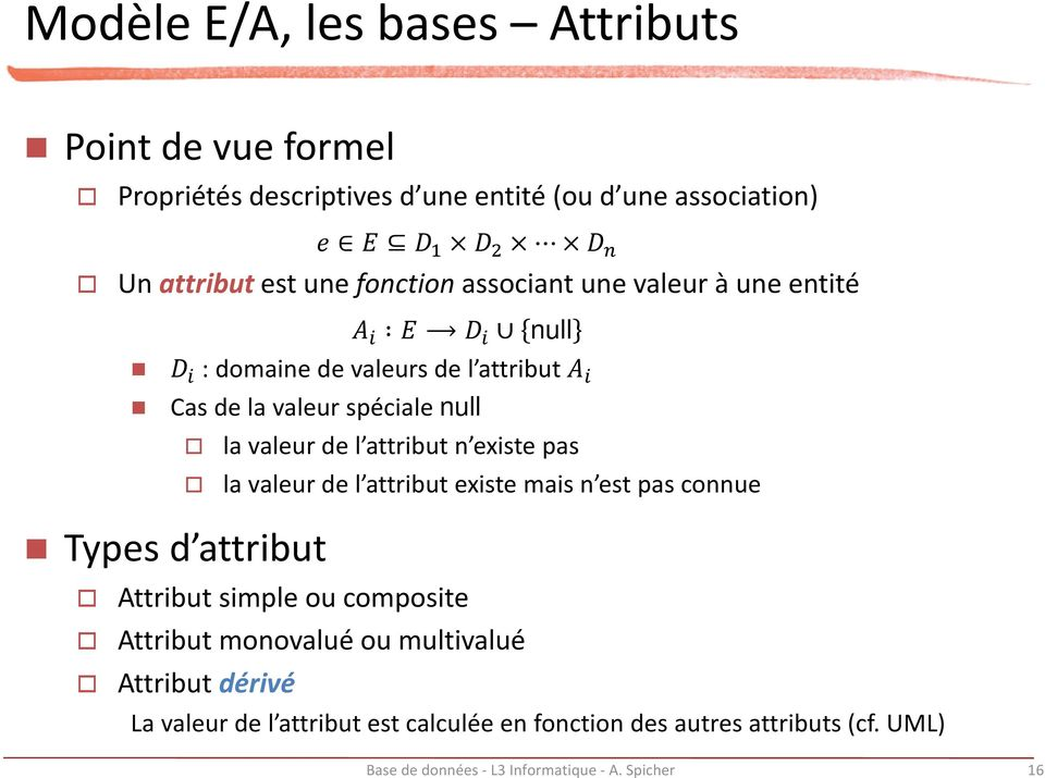 valeur de l attribut n existe pas la valeur de l attribut existe mais n est pas connue Attribut simple ou composite Attribut monovalué ou