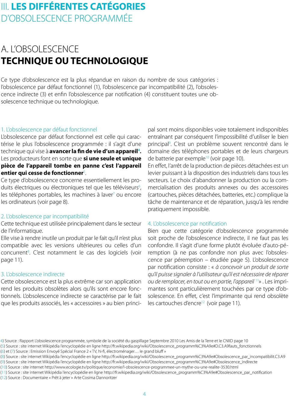 incompatibilité (2), l obsolescence indirecte (3) et enfin l obsolescence par notification (4) constituent toutes une obsolescence technique ou technologique. 1.