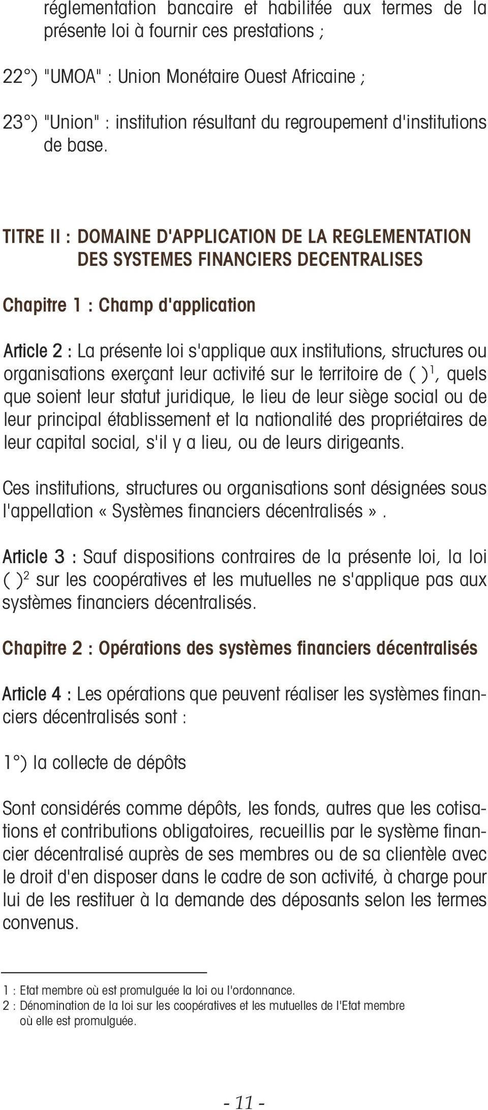TITRE II : DOMAINE D'APPLICATION DE LA REGLEMENTATION DES SYSTEMES FINANCIERS DECENTRALISES Chapitre 1 : Champ d'application Article 2 : La présente loi s'applique aux institutions, structures ou