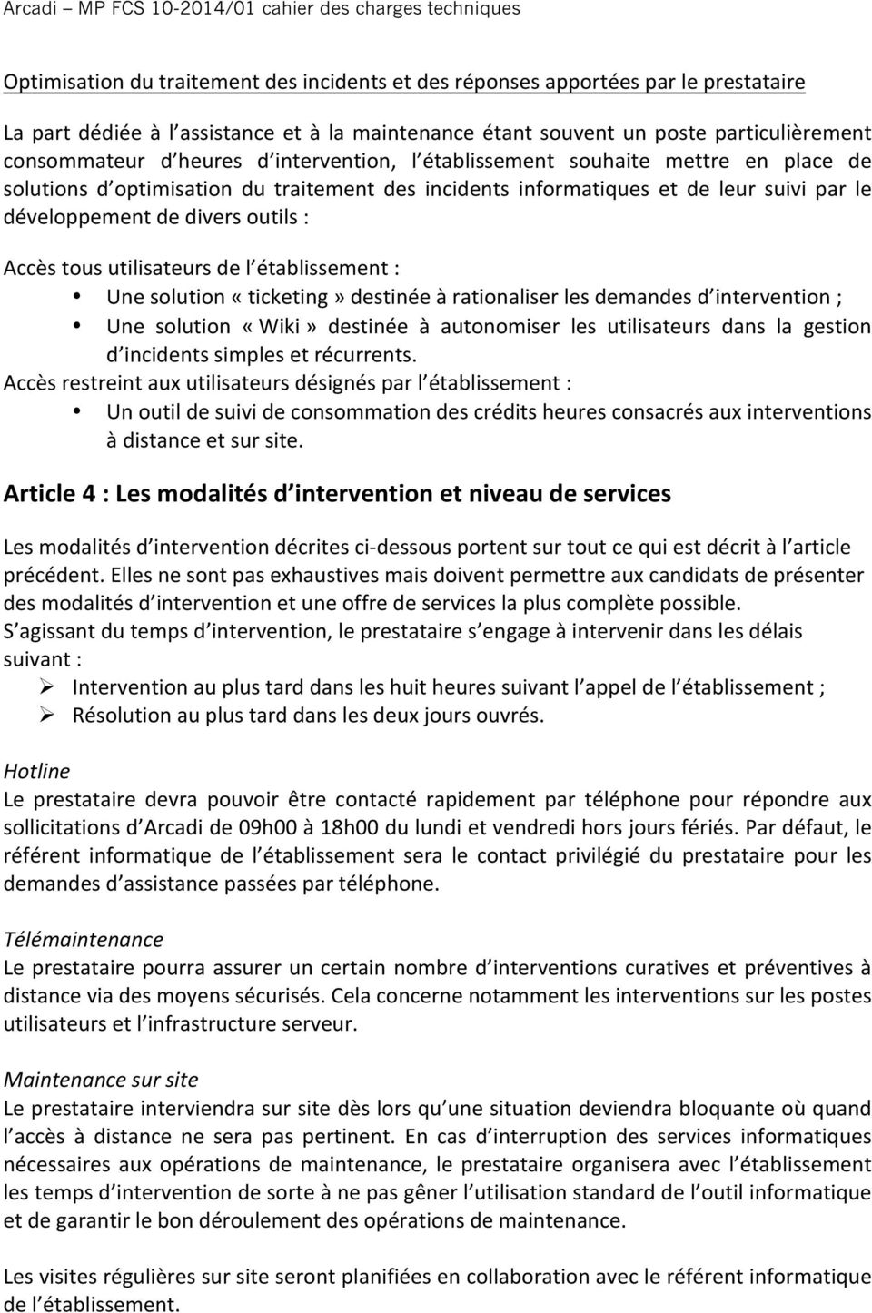 par le développement de divers outils : Accès tous utilisateurs de l établissement : Une solution «ticketing» destinée à rationaliser les demandes d intervention ; Une solution «Wiki» destinée à