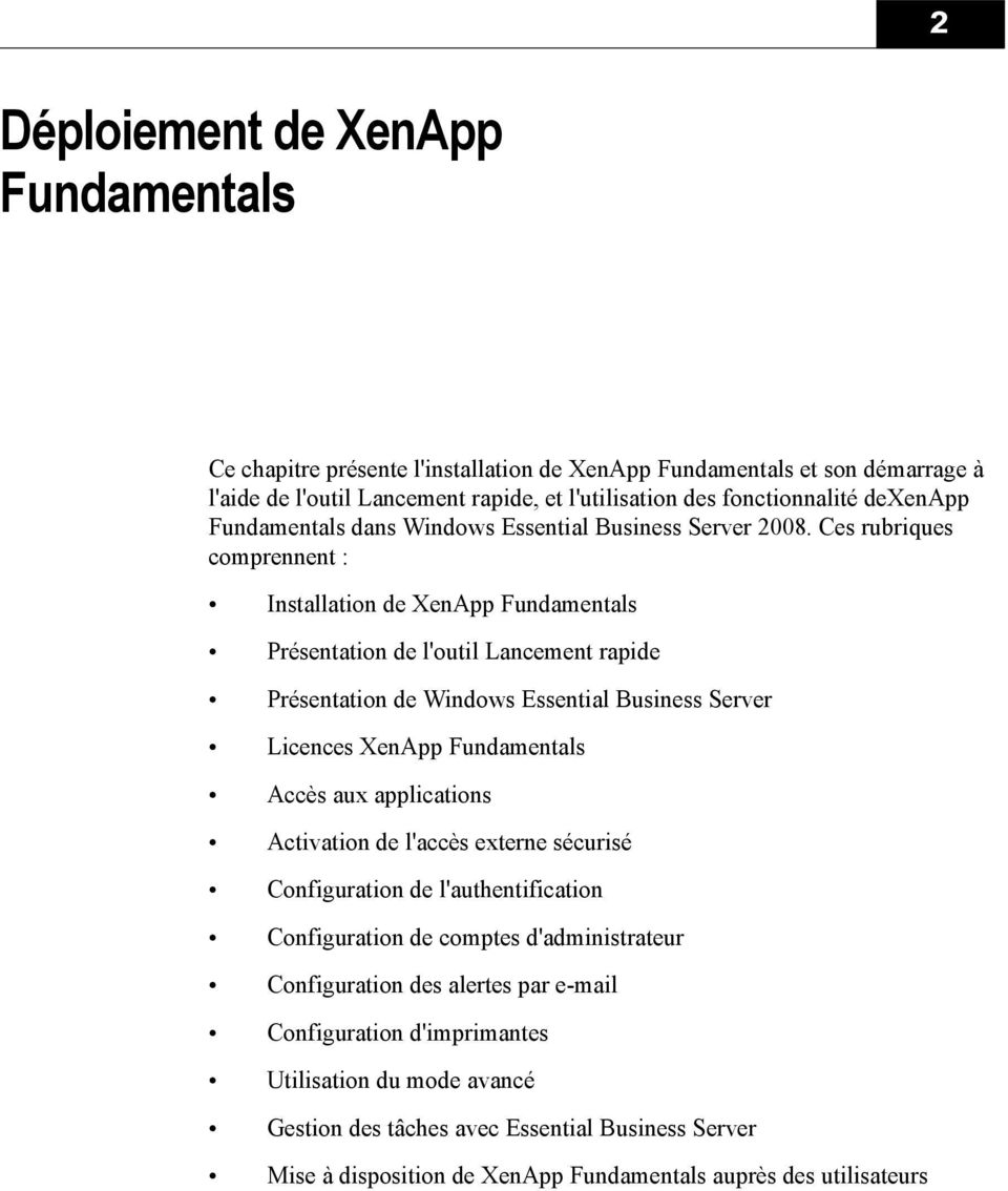 Ces rubriques comprennent : Installation de XenApp Fundamentals Présentation de l'outil Lancement rapide Présentation de Windows Essential Business Server Licences XenApp Fundamentals Accès aux