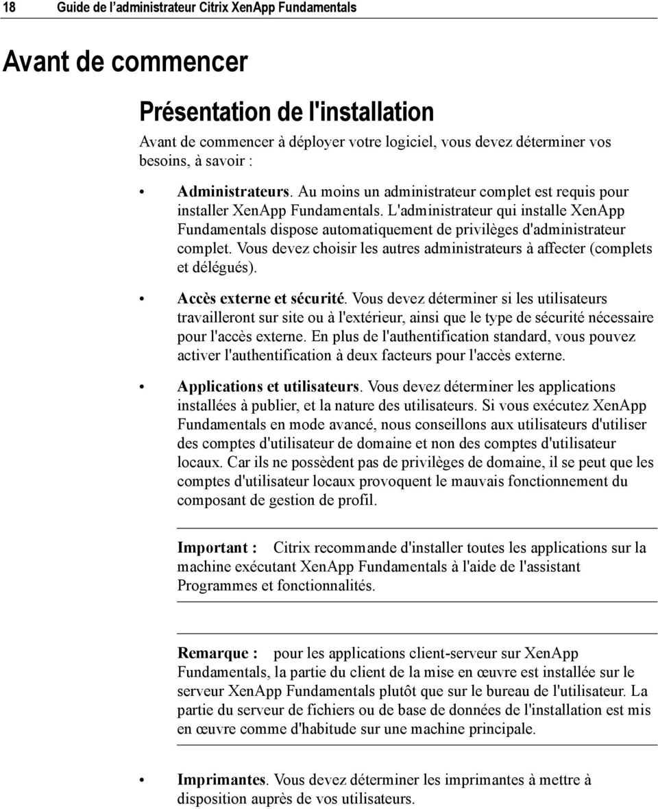 L'administrateur qui installe XenApp Fundamentals dispose automatiquement de privilèges d'administrateur complet. Vous devez choisir les autres administrateurs à affecter (complets et délégués).