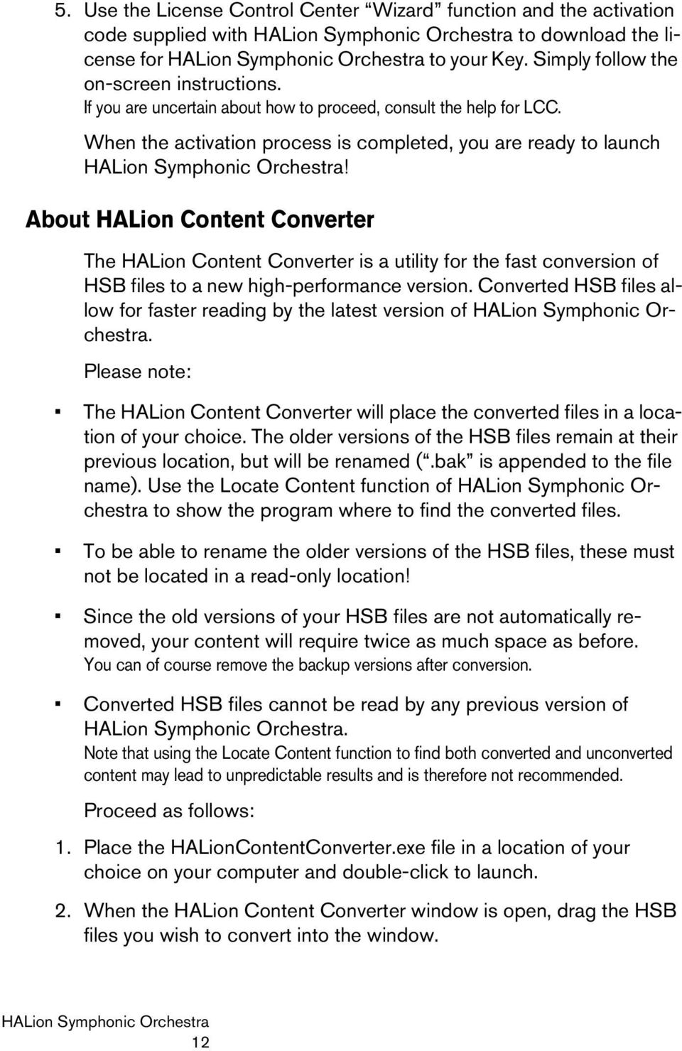About HALion Content Converter The HALion Content Converter is a utility for the fast conversion of HSB files to a new high-performance version.