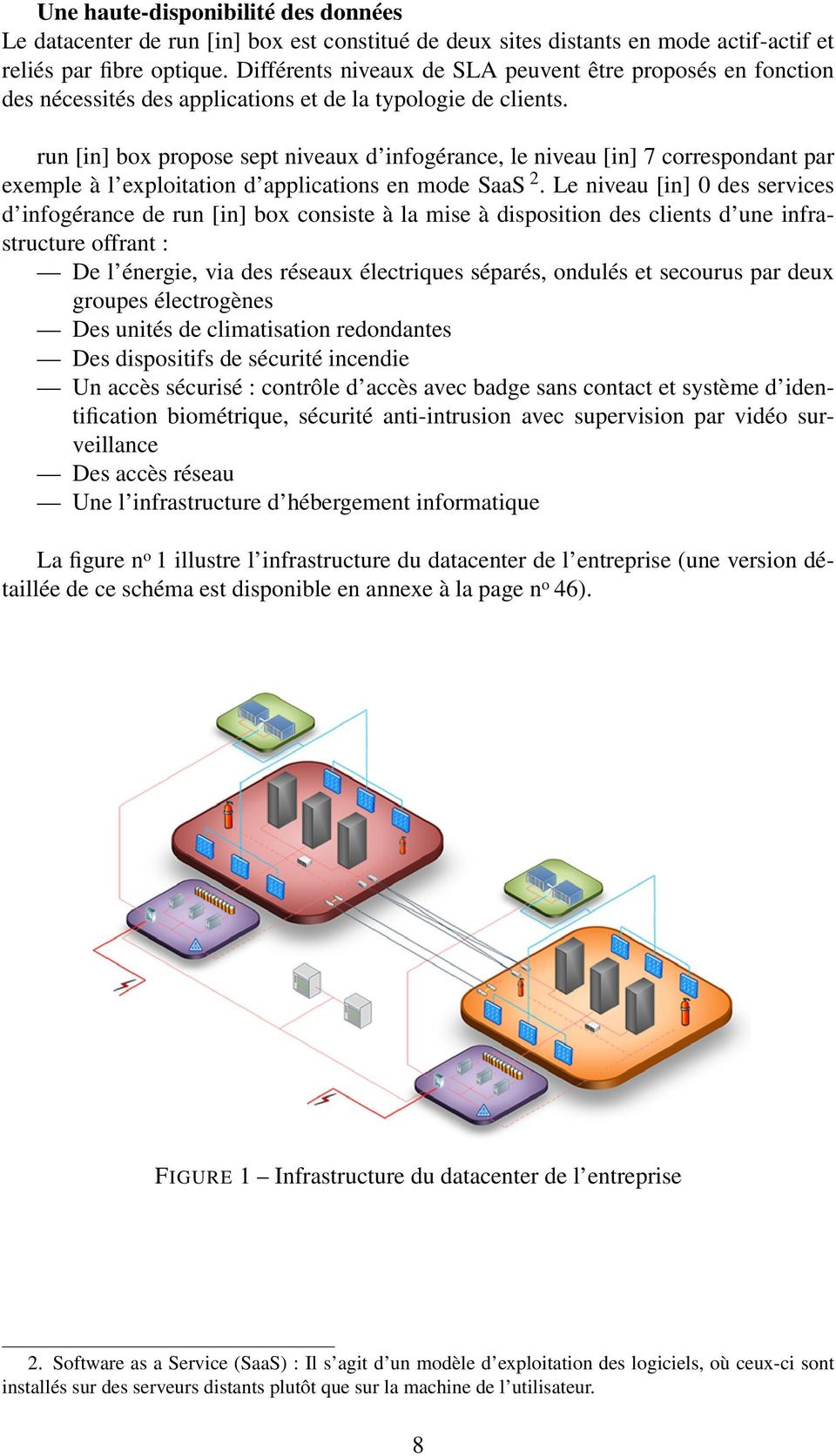 run [in] box propose sept niveaux d infogérance, le niveau [in] 7 correspondant par exemple à l exploitation d applications en mode SaaS 2.