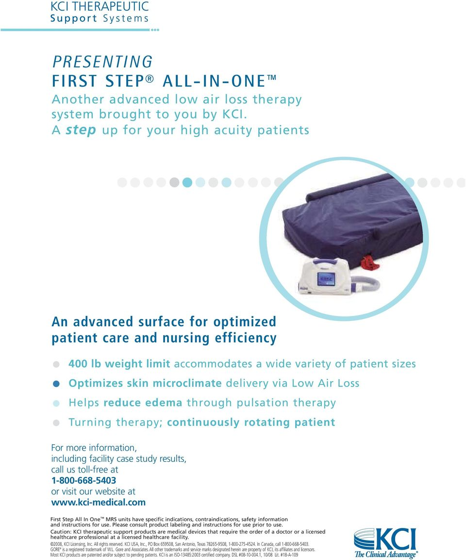 microclimate delivery via Low Air Loss Helps reduce edema through pulsation therapy Turning therapy; continuously rotating patient For more information, including facility case study results, call us