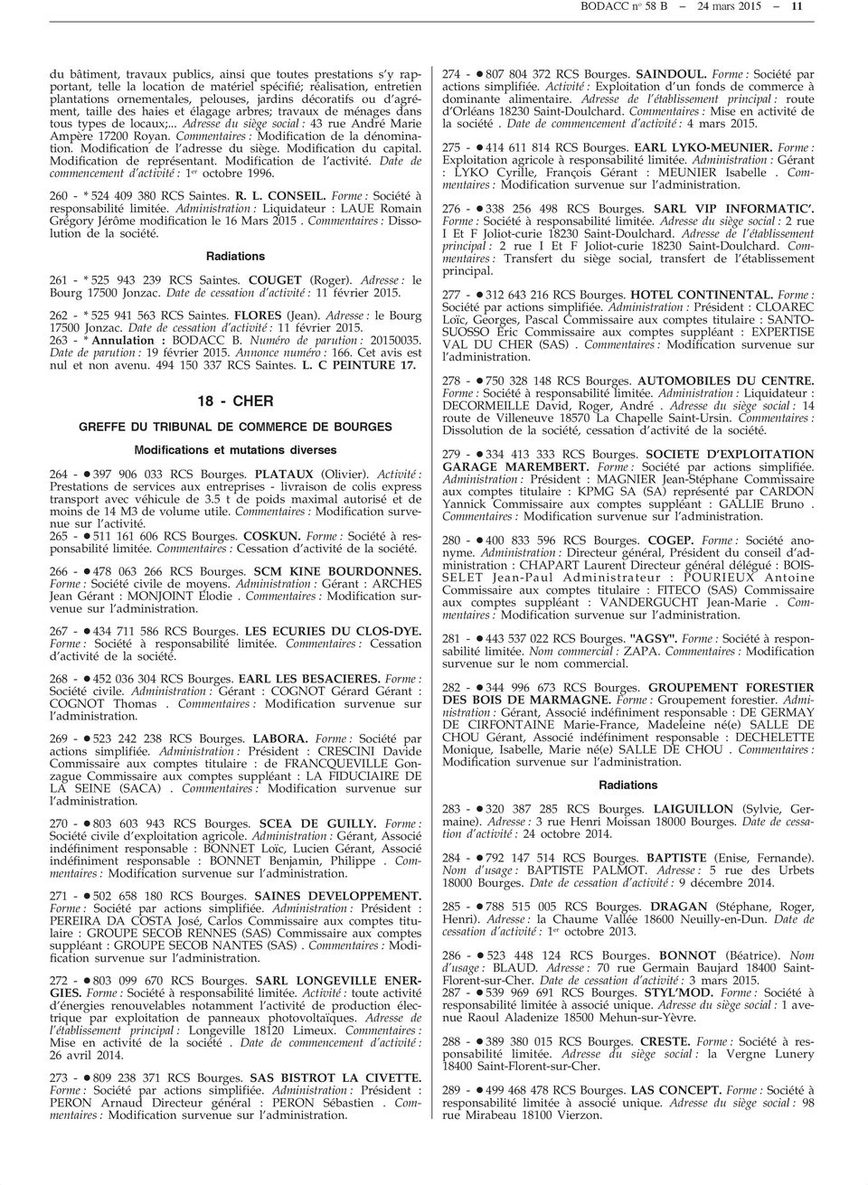 Commentaires : Modification de la dénomination. Modification de l adresse du siège. Modification du capital. Modification de représentant. Modification de l activité.