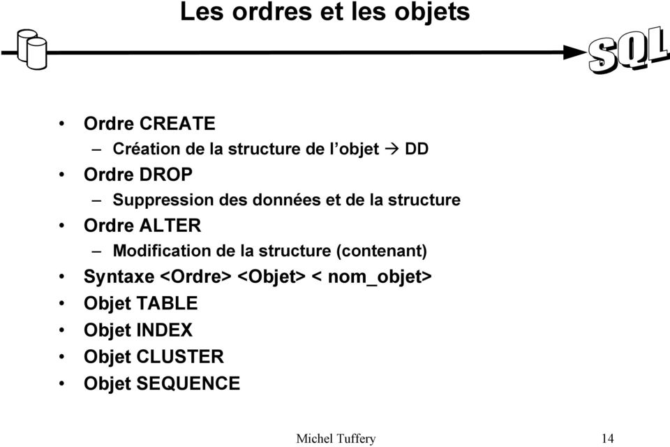 ALTER Modification de la structure (contenant) Syntaxe <Ordre> <Objet> <