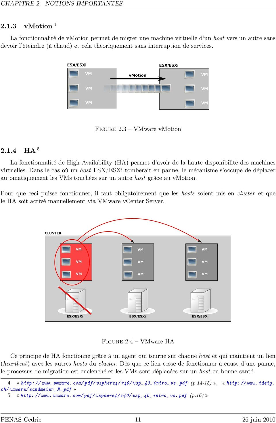 ESX/ESXi ESX/ESXi VM vmotion VM VM VM VM VM Figure 2.3 VMware vmotion 2.1.4 HA 5 La fonctionnalité de High Availability (HA) permet d avoir de la haute disponibilité des machines virtuelles.