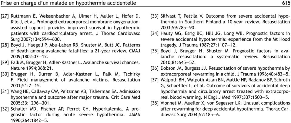 [28] Boyd J, Haegeli P, Abu-Laban RB, Shuster M, Butt JC. Patterns of death among avalanche fatalities: a 21-year review. CMAJ 2009;180:507 12. [29] Falk M, Brugger H, Adler-Kastner L.