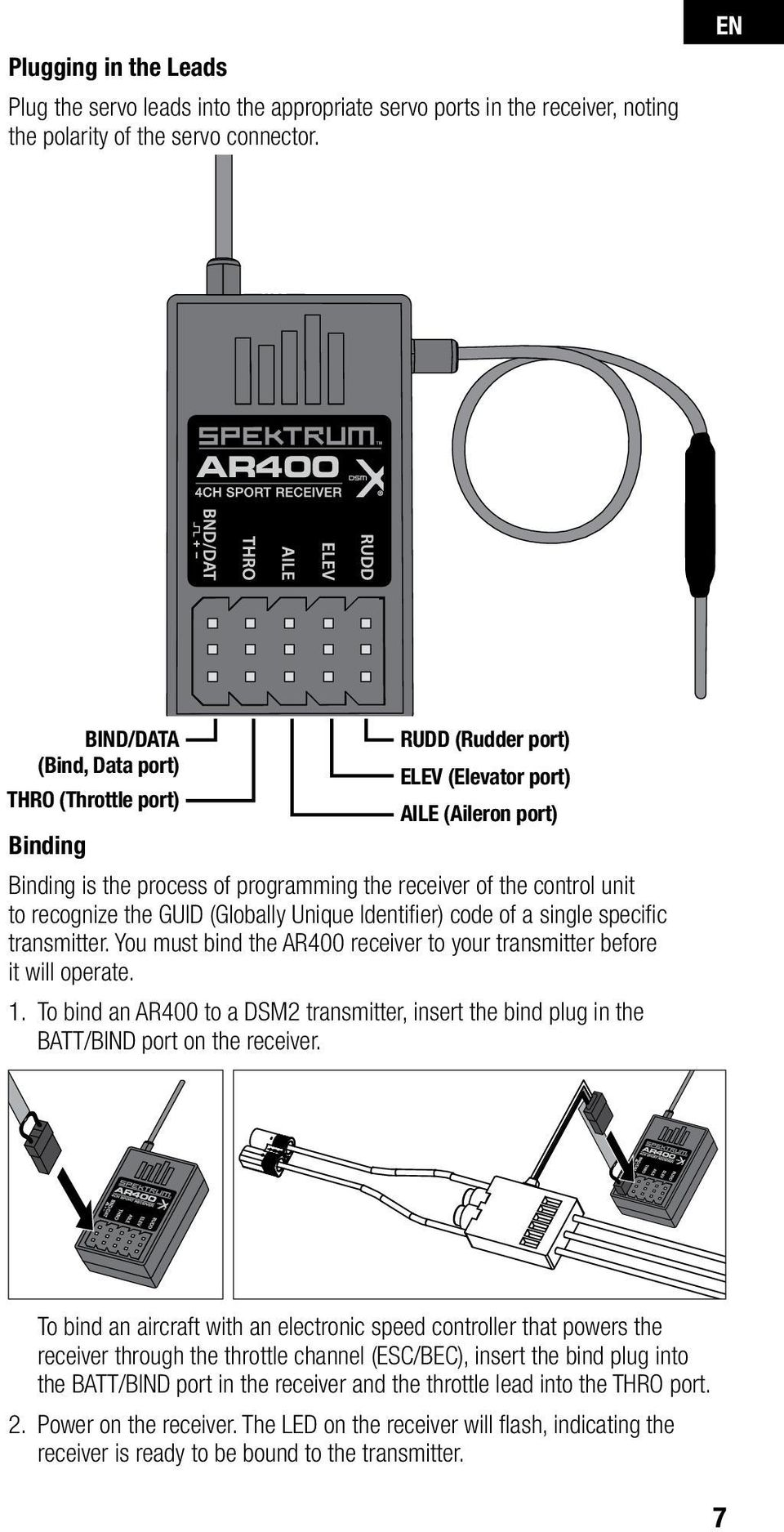 recognize the GUID (Globally Unique Identifier) code of a single specific transmitter. You must bind the AR400 receiver to your transmitter before it will operate. 1.