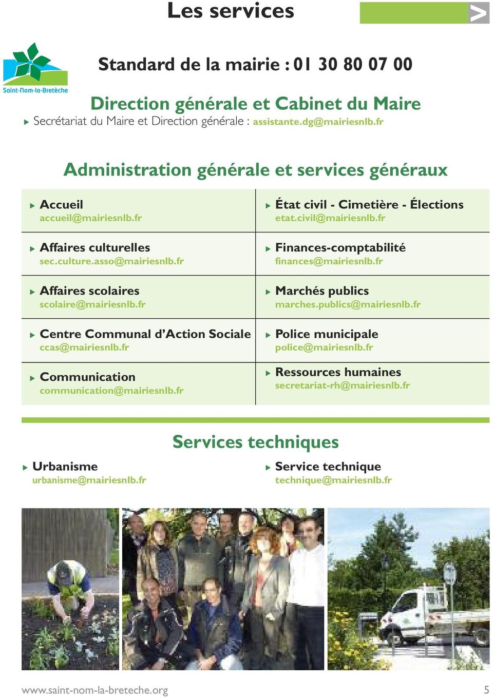 fr Centre Communal d Action Sociale ccas@mairiesnlb.fr Communication communication@mairiesnlb.fr État civil - Cimetière - Élections etat.civil@mairiesnlb.fr Finances-comptabilité finances@mairiesnlb.