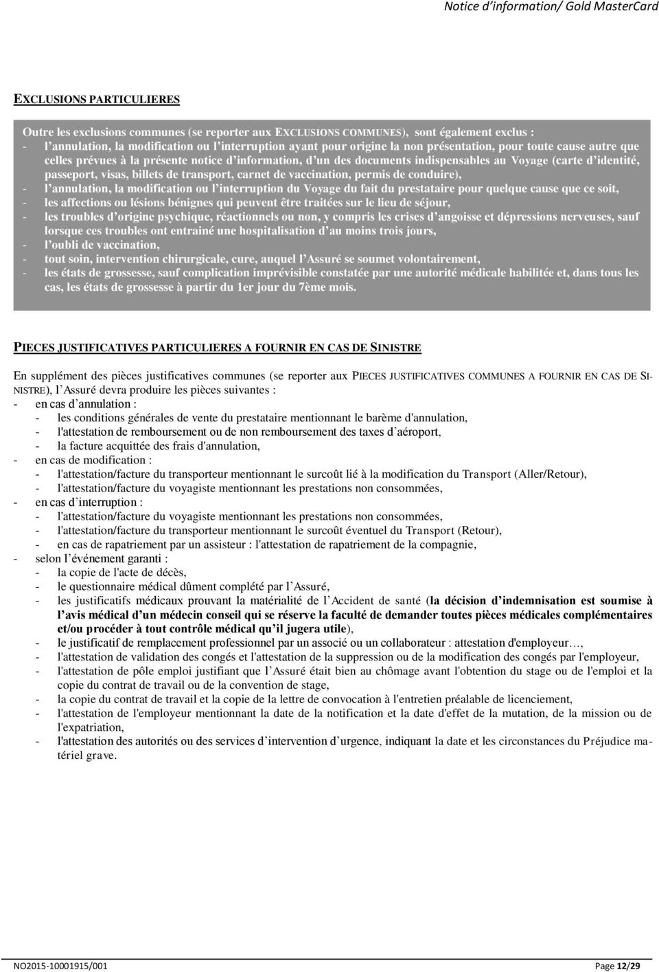 carnet de vaccination, permis de conduire), - l annulation, la modification ou l interruption du Voyage du fait du prestataire pour quelque cause que ce soit, - les affections ou lésions bénignes qui