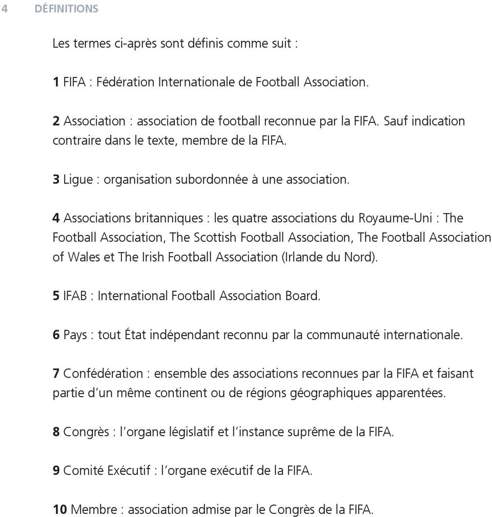 4 Associations britanniques : les quatre associations du Royaume-Uni : The Football Association, The Scottish Football Association, The Football Association of Wales et The Irish Football Association