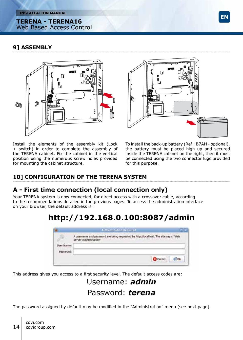 To install the back-up battery (Ref : B7AH - optional), the battery must be placed high up and secured inside the TERENA cabinet on the right, then it must be connected using the two connector lugs
