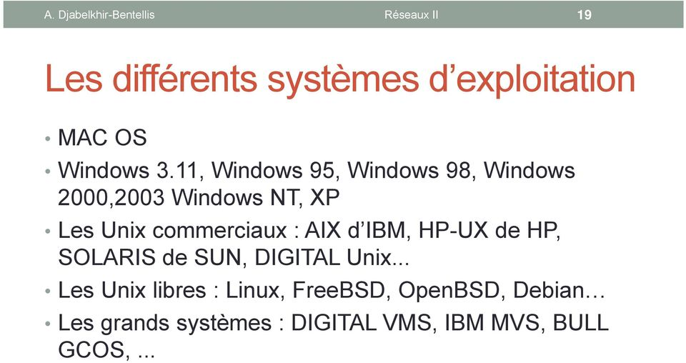 11, Windows 95, Windows 98, Windows 2000,2003 Windows NT, XP Les Unix commerciaux :