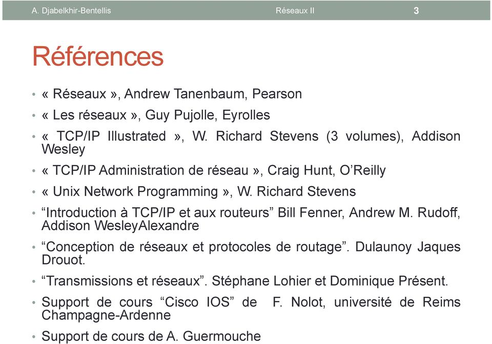 Richard Stevens Introduction à TCP/IP et aux routeurs Bill Fenner, Andrew M. Rudoff, Addison WesleyAlexandre Conception de réseaux et protocoles de routage.