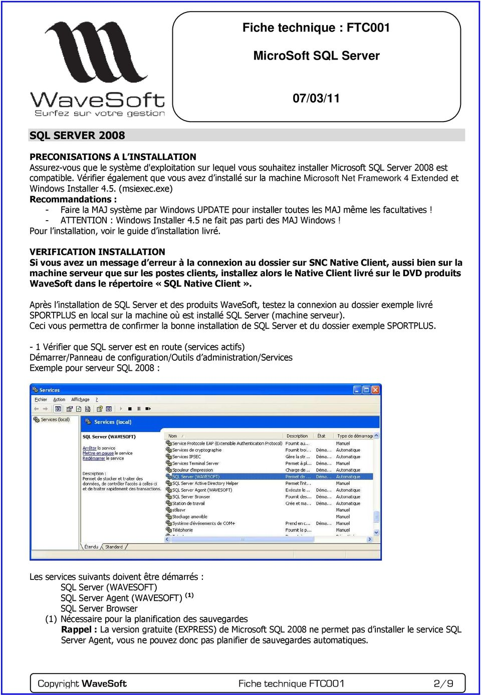 exe) Recommandations : - Faire la MAJ système par Windows UPDATE pour installer toutes les MAJ même les facultatives! - ATTENTION : Windows Installer 4.5 ne fait pas parti des MAJ Windows!