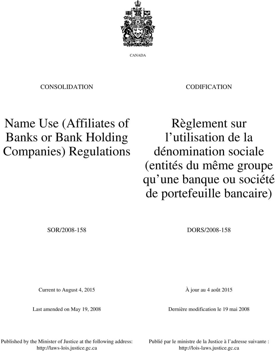 August 4, 2015 À jour au 4 août 2015 Last amended on May 19, 2008 Dernière modification le 19 mai 2008 Published by the Minister of Justice