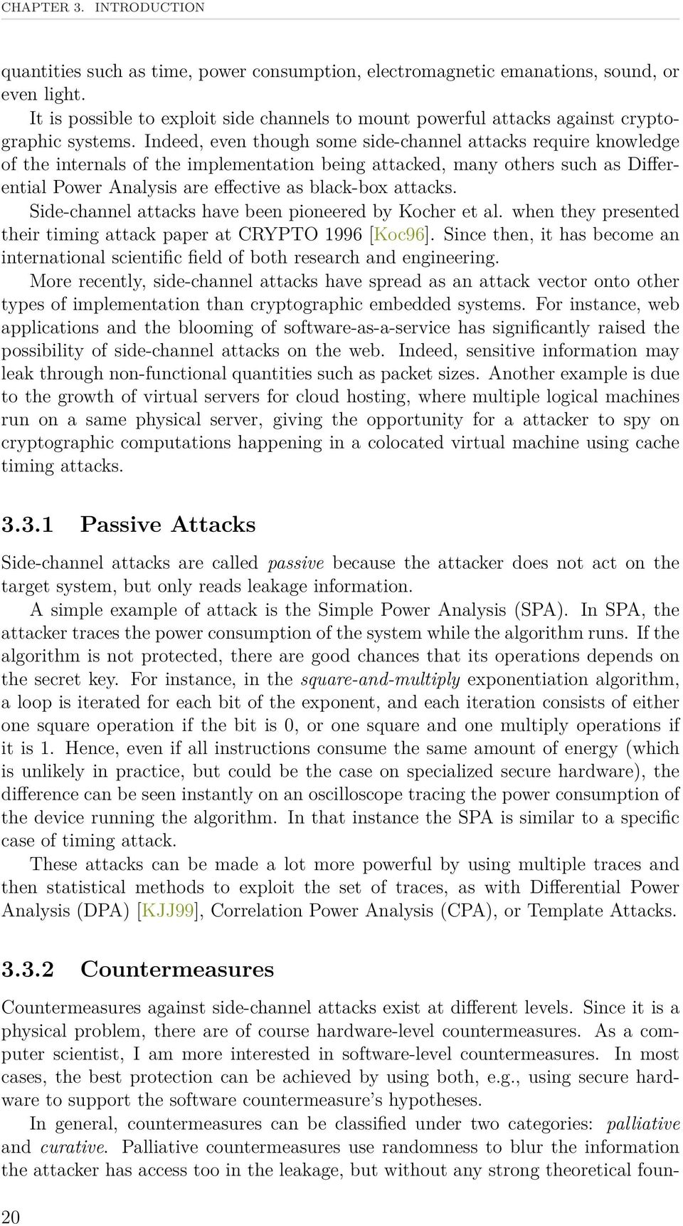Indeed, even though some side-channel attacks require knowledge of the internals of the implementation being attacked, many others such as Differential Power Analysis are effective as black-box
