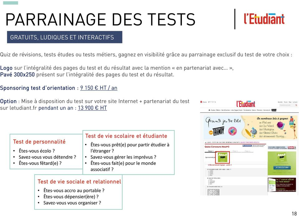 Sponsoring test d orientation : 9 150 HT / an Option : Mise à disposition du test sur votre site Internet + partenariat du test sur letudiant.
