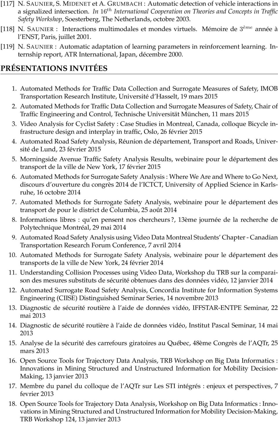 Mémoire de 3ème année à l ENST, Paris, juillet 2001. [119] N. SAUNIER : Automatic adaptation of learning parameters in reinforcement learning.