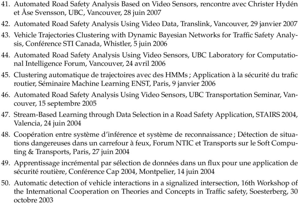 Vehicle Trajectories Clustering with Dynamic Bayesian Networks for Traffic Safety Analysis, Conférence STI Canada, Whistler, 5 juin 2006 44.