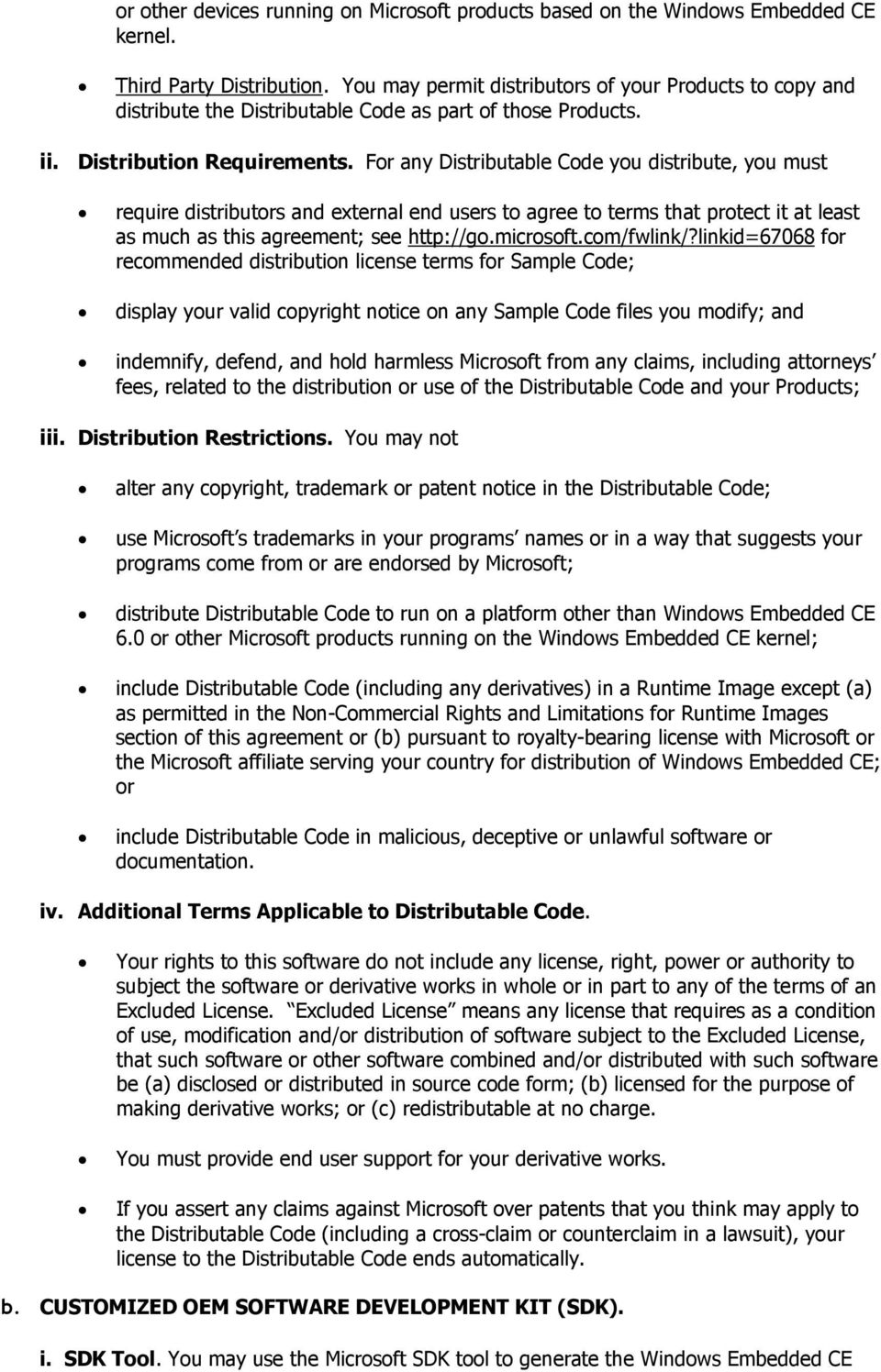 For any Distributable Code you distribute, you must require distributors and external end users to agree to terms that protect it at least as much as this agreement; see http://go.microsoft.
