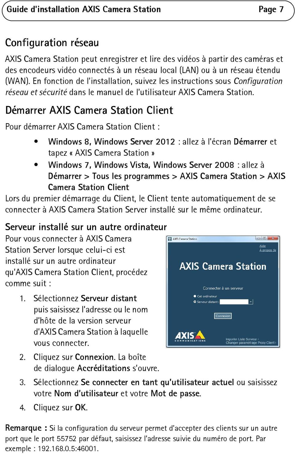 Démarrer AXIS Camera Station Client Pour démarrer AXIS Camera Station Client : Windows 8, Windows Server 2012 : allez à l écran Démarrer et tapez «AXIS Camera Station» Windows 7, Windows Vista,