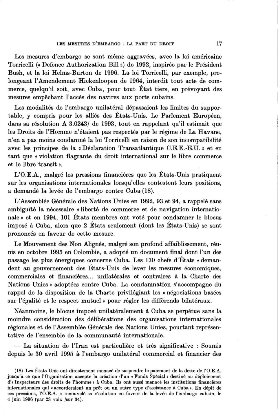 La loi Torricelli, par exemple, prolongeant l Amendement Hickenloopen de 1964, interdit tout acte de commerce, quelqu il soit, avec Cuba, pour tout Etat tiers, en prévoyant des mesures empêchant l