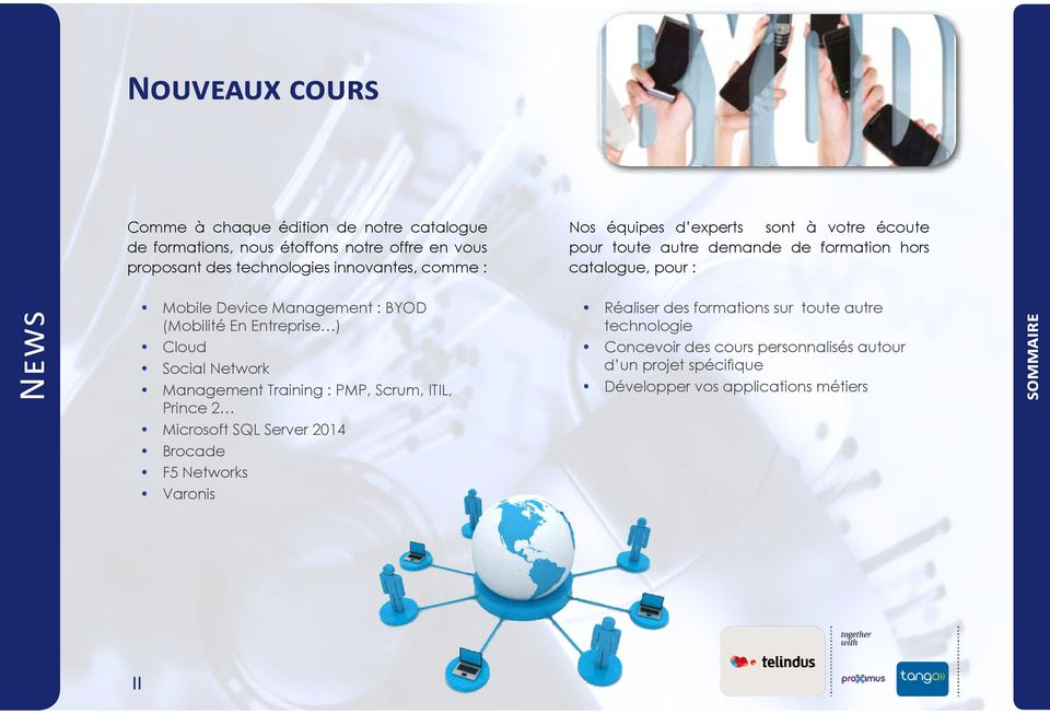 Entreprise ) Cloud Social Network Management Training : PMP, Scrum, ITIL, Prince 2 Microsoft SQL Server 2014 Brocade F5 Networks Varonis Réaliser des