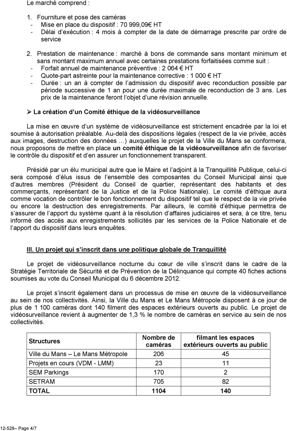 préventive : 2 064 HT - Quote-part astreinte pour la maintenance corrective : 1 000 HT - Durée : un an à compter de l admission du dispositif avec reconduction possible par période successive de 1 an