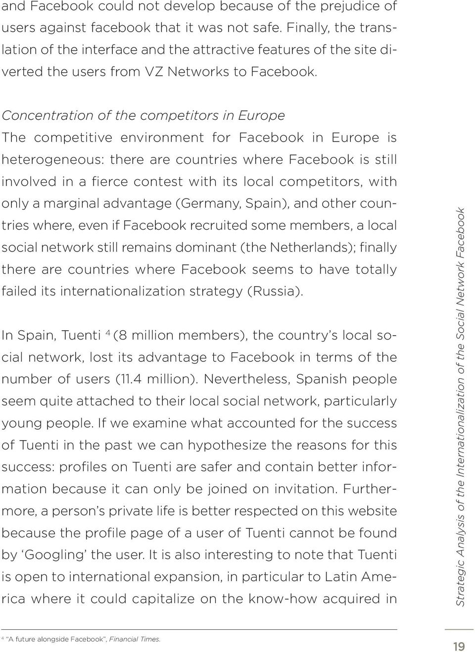 Concentration of the competitors in Europe The competitive environment for Facebook in Europe is heterogeneous: there are countries where Facebook is still involved in a fierce contest with its local