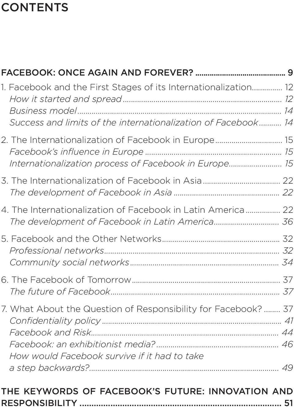 .. 15 Internationalization process of Facebook in Europe... 15 3. The Internationalization of Facebook in Asia... 22 The development of Facebook in Asia... 22 4.