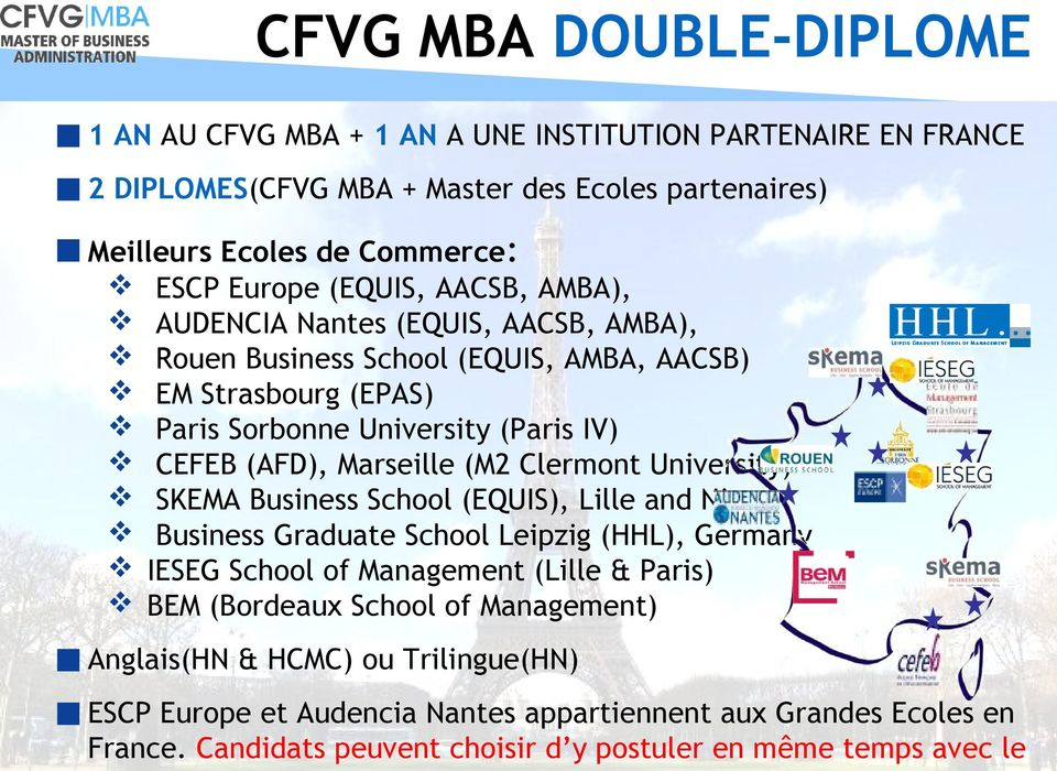 (M2 Clermont University) SKEMA Business School (EQUIS), Lille and Nice Business Graduate School Leipzig (HHL), Germany IESEG School of Management (Lille & Paris) BEM (Bordeaux School