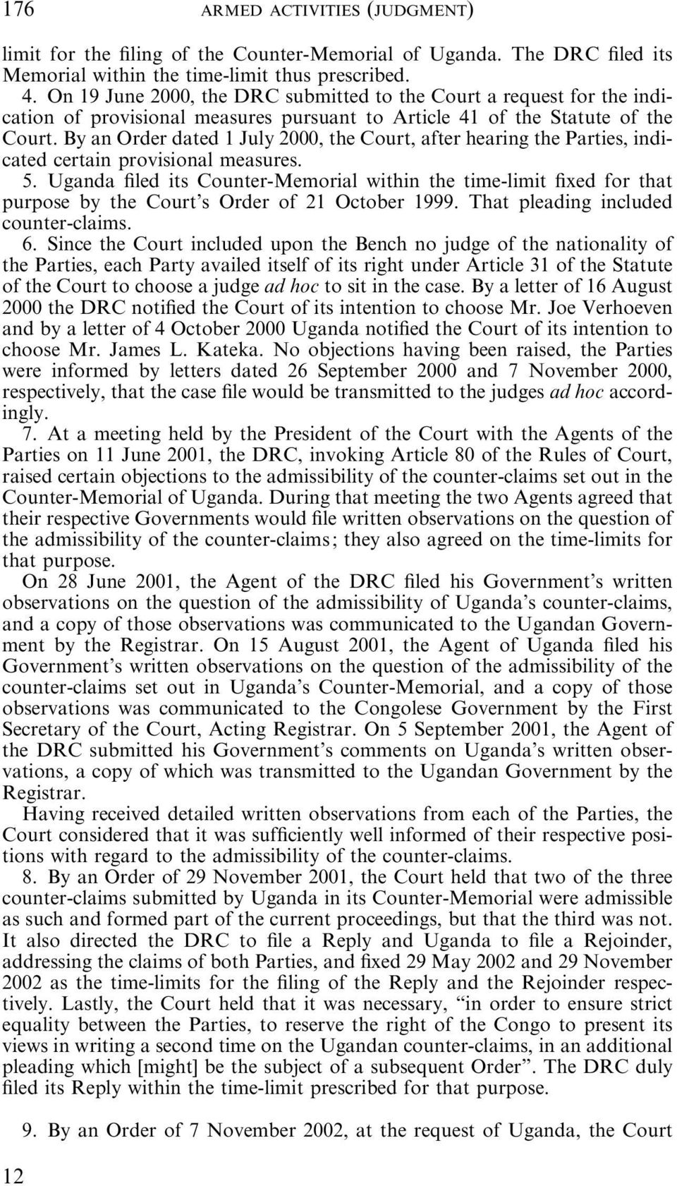 By an Order dated 1 July 2000, the Court, after hearing the Parties, indicated certain provisional measures. 5.