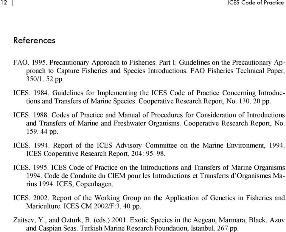 Cooperative Research Report, No. 130. 20 pp. ICES. 1988. Codes of Practice and Manual of Procedures for Consideration of Introductions and Transfers of Marine and Freshwater Organisms.