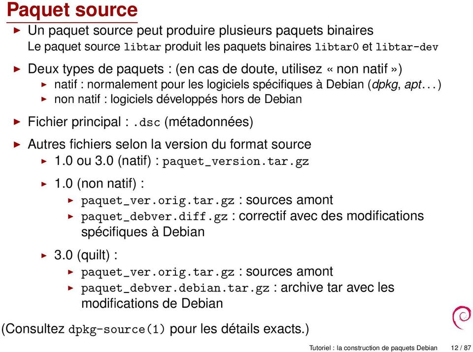 dsc (métadonnées) Autres fichiers selon la version du format source 1.0 ou 3.0 (natif) : paquet_version.tar.gz 1.0 (non natif) : paquet_ver.orig.tar.gz : sources amont paquet_debver.diff.