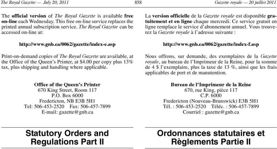 asp Print-on-demand copies of The Royal Gazette are available, at the Office of the Queen s Printer, at $4.00 per copy plus 13% tax, plus shipping and handling where applicable.