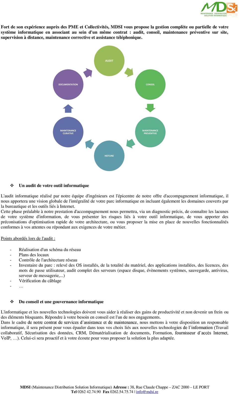 AUDIT DOCUMENTATION CONSEIL MAINTENANCE CURATIVE MAINTENANCE PREVENTIVE HOTLINE Un audit de votre outil informatique L'audit informatique réalisé par notre équipe d'ingénieurs est l'épicentre de