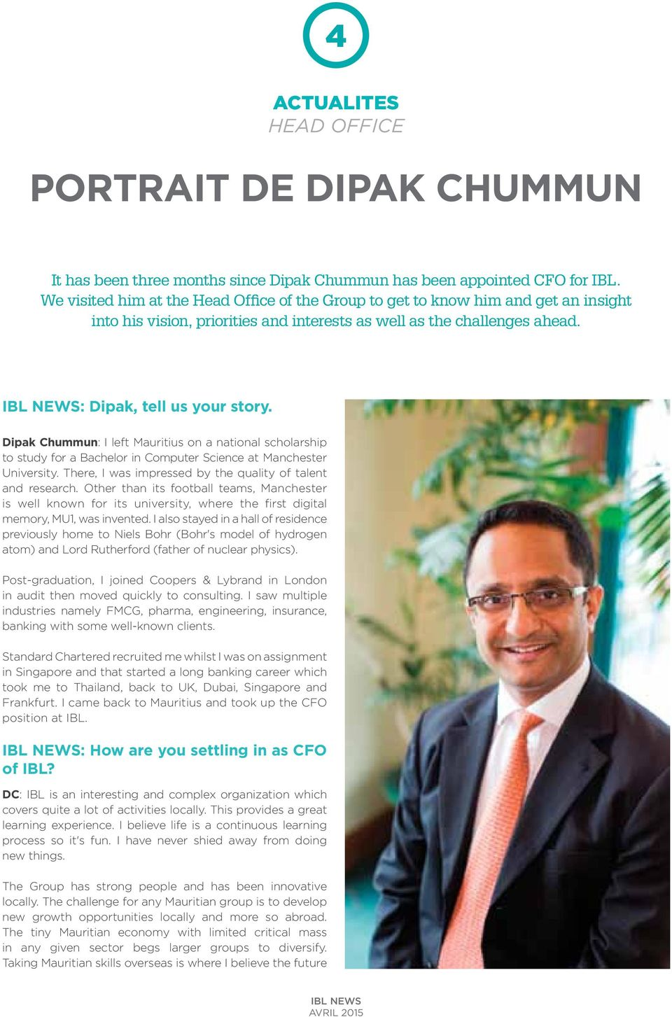 Dipak Chummun: I left Mauritius on a national scholarship to study for a Bachelor in Computer Science at Manchester University. There, I was impressed by the quality of talent and research.