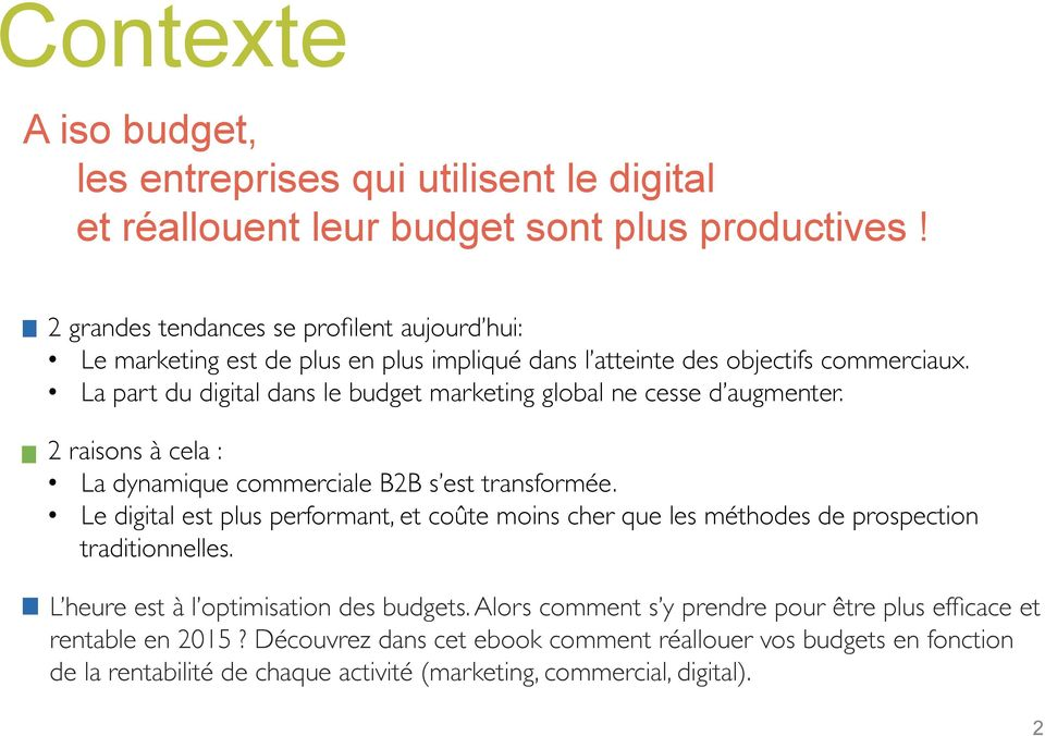 La part du digital dans le budget marketing global ne cesse d augmenter. 2 raisons à cela : La dynamique commerciale B2B s est transformée.