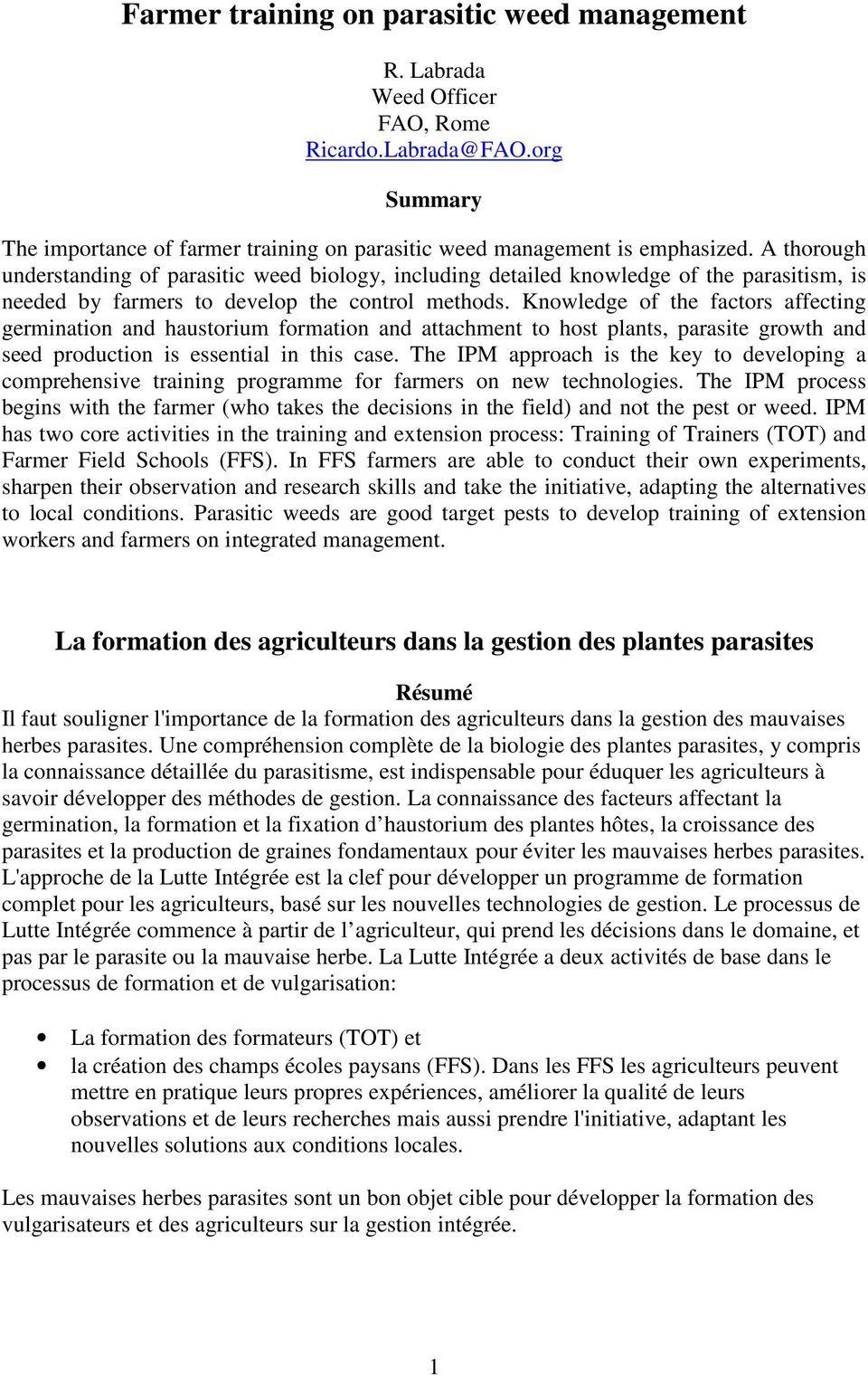 Knowledge of the factors affecting germination and haustorium formation and attachment to host plants, parasite growth and seed production is essential in this case.