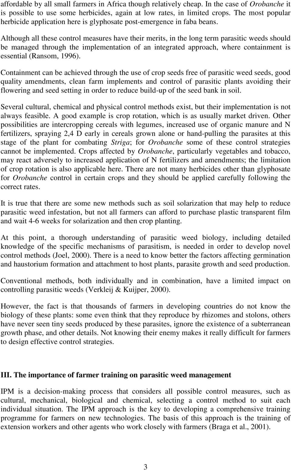 Although all these control measures have their merits, in the long term parasitic weeds should be managed through the implementation of an integrated approach, where containment is essential (Ransom,
