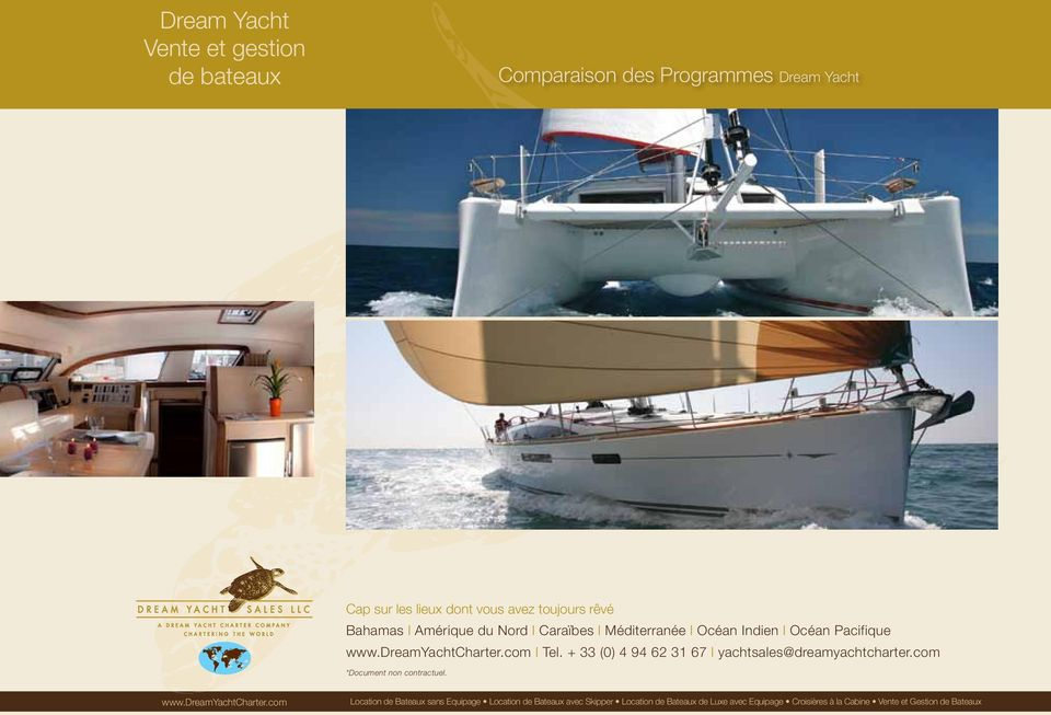 + 33 (0) 4 94 62 31 67 l *Document non contractuel. www.dreamyachtcharter.