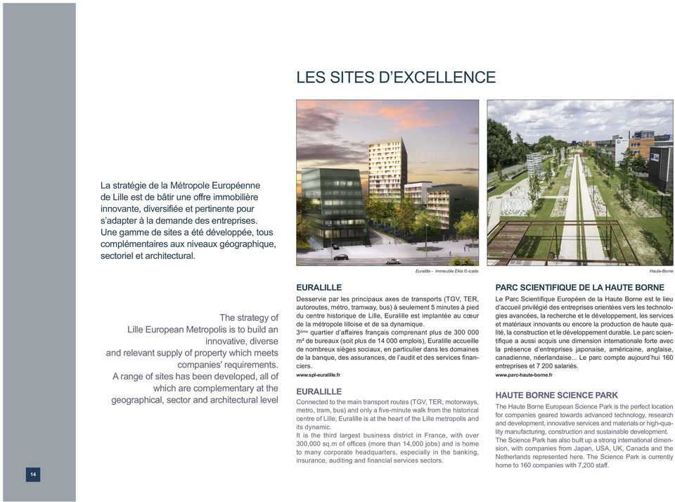 Euralille - Immeuble Ekla icade Haute-Borne 14 The strategy of Lille European Metropolis is to build an innovative, diverse and relevant supply of property which meets companies' requirements.